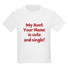 My Aunt Is Cute And Single (Custom) T-Shirt