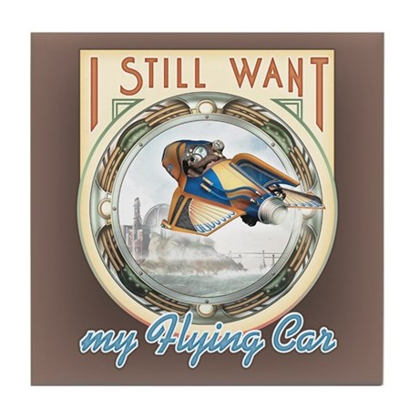 I Want My Flying Car Tile Coaster