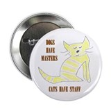 Dogs have Masters, Cats have Staff Button