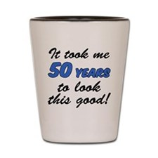 50 Years To Look This Good Shot Glass