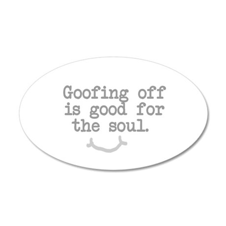 Goofing Off is Good for the Soul Wall Decal