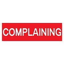 stop complaining Bumper Bumper Sticker