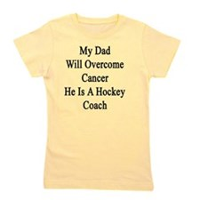 My Dad Will Overcome Cancer He Is A Hoc Girl's Tee