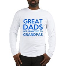 Great Dads Get Promoted to GRANDPA Long Sleeve T-S
