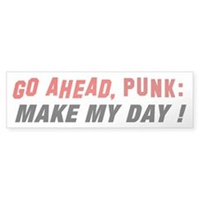 GO AHEAD, Punk: Make my day! bumper sticker