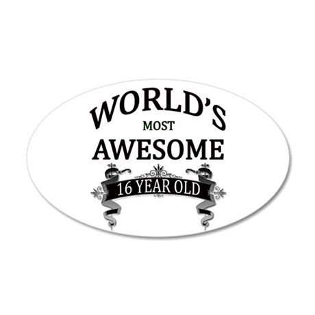 World's Most Awesome 16 Year 20x12 Oval Wall Decal