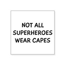 "Not All Superheroes Square Sticker 3"" x 3"""