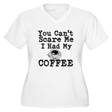 You Cant Scare Me I Had My Coffee Plus Size T-Shir