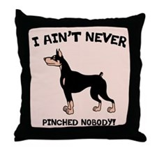 Ain't Pinched Nobody! Throw Pillow