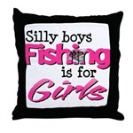 Silly Boys - Fishing Is For Girls Throw Pillow