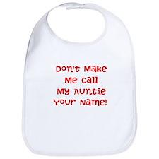 Don't Make Me Call My Auntie (Custom) Bib