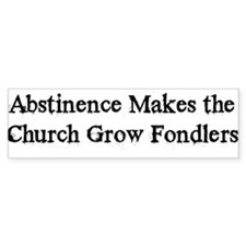 Abstinence Makes Church Grow Bumper Car Sticker