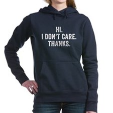Hi. I Don't Care. Thanks. Women's Hooded Sweatshir