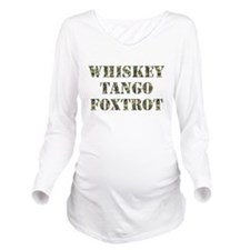 Whiskey Tango Foxtrot Long Sleeve Maternity T-Shir