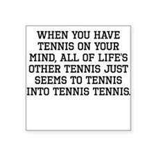 When You Have Tennis On Your Mind Sticker