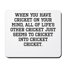 When You Have Cricket On Your Mind Mousepad
