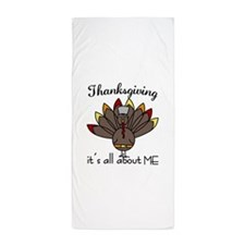Thanksgiving its all about ME Beach Towel