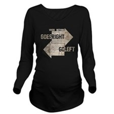 when nothing goes ri Long Sleeve Maternity T-Shirt