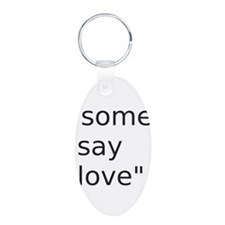 some say love Keychains
