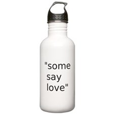 some say love Water Bottle
