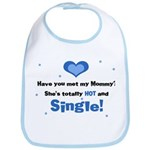 Mommy is totally hot and Single Baby Bib