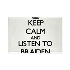 Keep Calm and Listen to Braiden Magnets