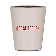 got sriracha? Shot Glass