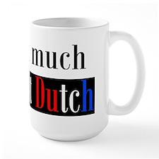 It ain't much if it ain't Dutch Mug