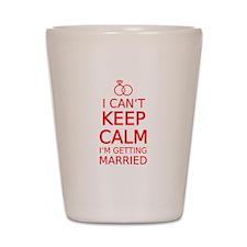 I cant keep calm, Im getting married Shot Glass