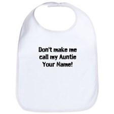 Don't Make Me Call My Auntie (Custom) Bib