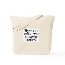 slivovitz today Tote Bag