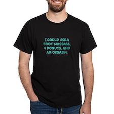 Donuts, foot mssage, orgasm T-Shirt