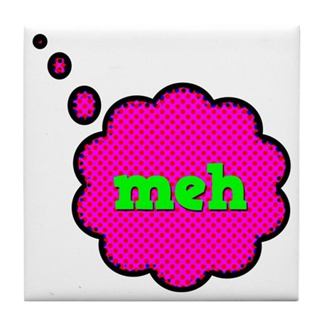 Meh (Whatever) Tile Coaster