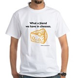&quot;Friend in cheeses&quot; Shirt