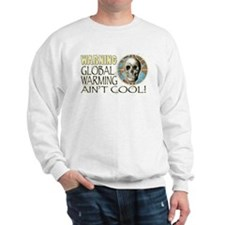 Global Warming Ain't Cool Sweatshirt
