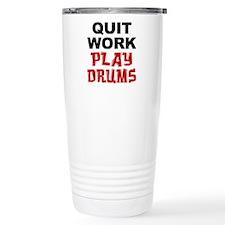 Quit Work Play Drums Drinkware Travel Mug