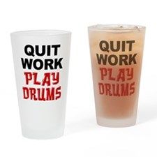 Quit Work Play Drums Drinkware Drinking Glass