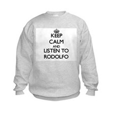 Keep Calm and Listen to Rodolfo Sweatshirt