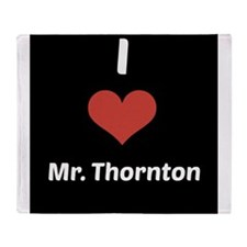 I Love Mr. Thornton Throw Blanket