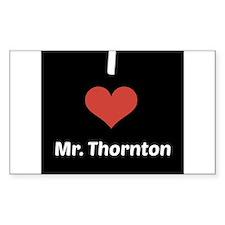 I Love Mr. Thornton Decal