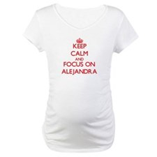 Keep Calm and focus on Alejandra Shirt