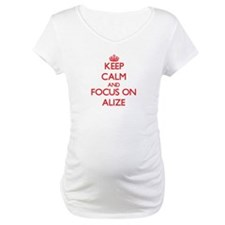 Keep Calm and focus on Alize Shirt
