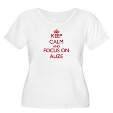 Keep Calm and focus on Alize Plus Size T-Shirt