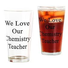 We Love Our Chemistry Teacher  Drinking Glass