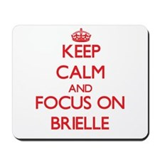 Keep Calm and focus on Brielle Mousepad