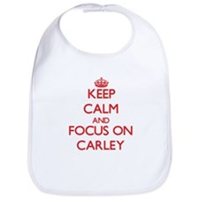 Keep Calm and focus on Carley Bib