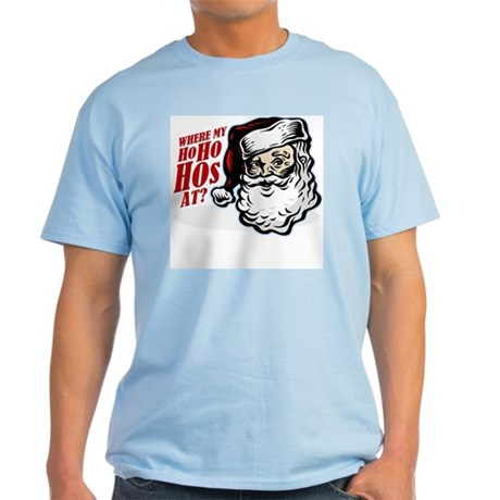 SANTA WHERE MY HOs AT? Light T-Shirt