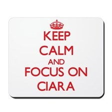 Keep Calm and focus on Ciara Mousepad