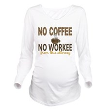 Attorney No Coffee N Long Sleeve Maternity T-Shirt