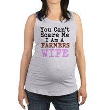 You Cant Scare me I am a Farmers Wife Maternity Ta